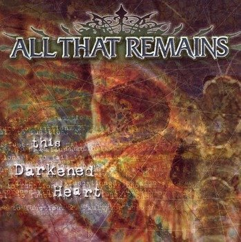 ALL THAT REMAINS: THIS DARKENED HEART (CD)