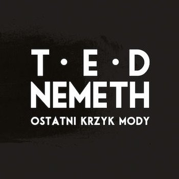 TED NEMETH: OSTATNI KRZYK MODY (CD)