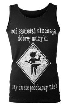 koszulka na ramiączkach MOI SĄSIEDZI SŁUCHAJĄ DOBREJ MUZYKI...