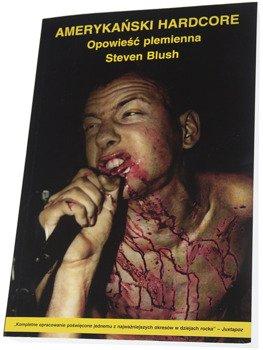 książka AMERYKAŃSKI HARDCORE - OPOWIEŚĆ PLEMIENNA - Steven Blush