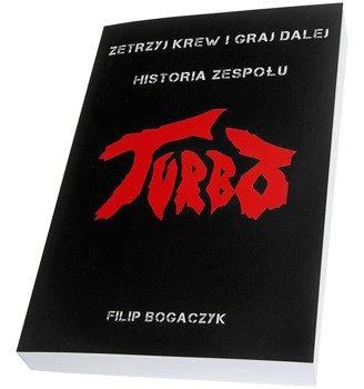 książka TURBO - ZETRZYJ KREW I GRAJ DALEJ - HISTORIA ZESPOŁU  - Filip Bogaczyk