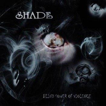 płyta CD: SHADE - BLIND SOWER OF VIOLENCE